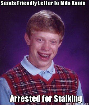 Bad Luck Brian. Bad luck brian mila kunis. bad Luck brian Mila Kunis stalking