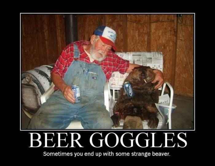 Beer Goggles. . Sometimes you end up with strange beaver. Beer Beaver