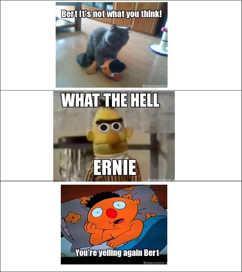 Bert and Ernie. Ernie is a cheating whore.. sesame street is a lie