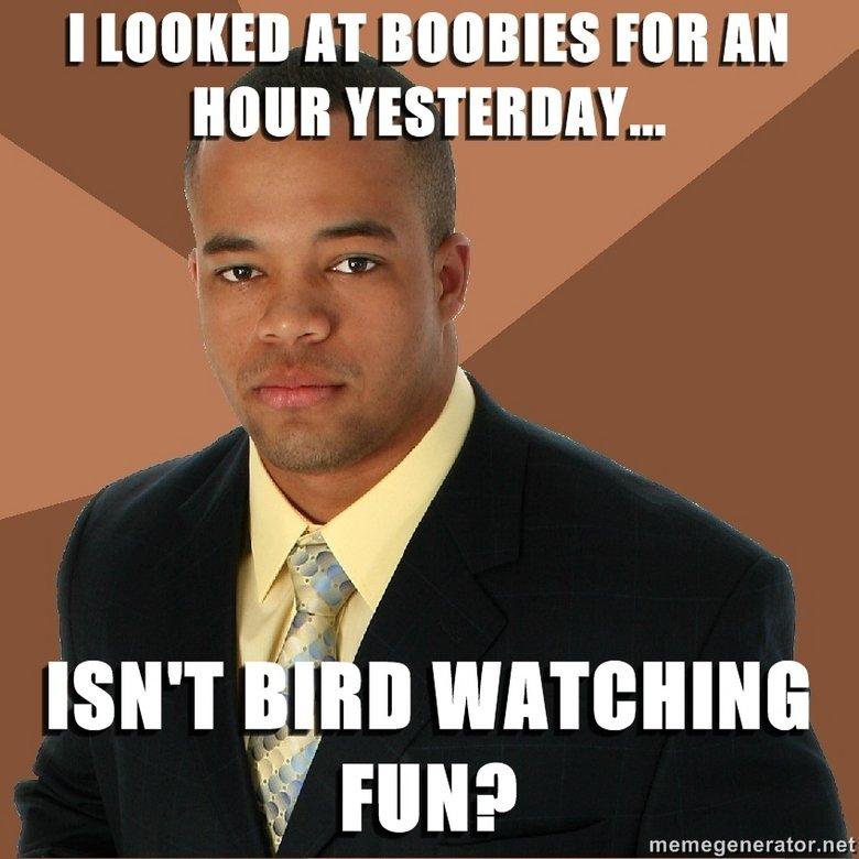 Bird Watching. Lol.... DUB YESTERDAY... ISN' T I ll Ill. Lol thats good Bird Watching Lol DUB YESTERDAY ISN' T I ll Ill thats good