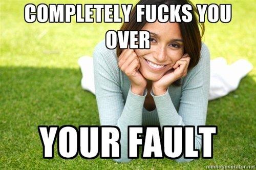 Bitch Ex - Seems fair?. . bitch ex bitch ex girlfriend ex girlfriend new meme Girl Your Fault