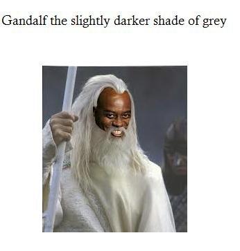 Black magic 4 lyf. . Gandalf the slightly darker shade of grey Black magic 4 lyf Gandalf the slightly darker shade of grey