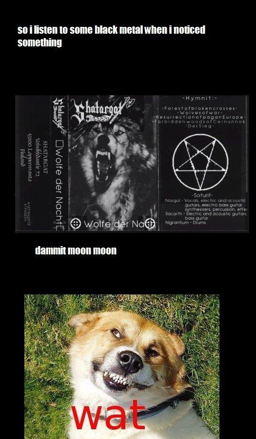 """black metal moon moon. . Ell """"isthat In Mrlats I '. It's moon moons evil brother, Kill Kill. nigger ass rape"""