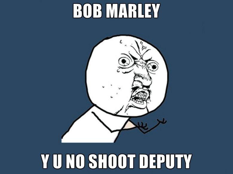 Bob marley. . BOB II PM bob marley epic y u no shoot Guns