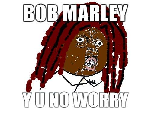 Bob Marley. .. i know that, i was referring to three little birds by bob marley bob marley Reggae one Love y u no