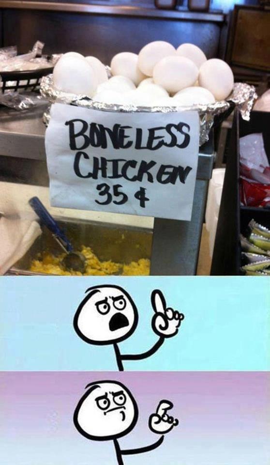 Boneless Chicken. .. IT WON'T BE BONELESS FOR LONG. Boneless Chicken IT WON'T BE BONELESS FOR LONG