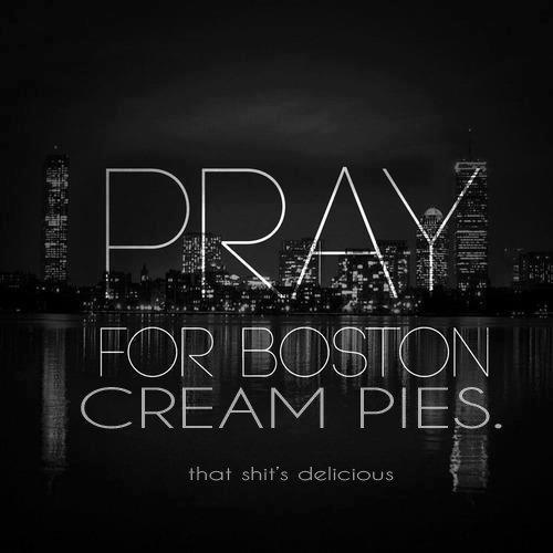 Boston. .. Did someone say cream pie? Boston Did someone say cream pie?