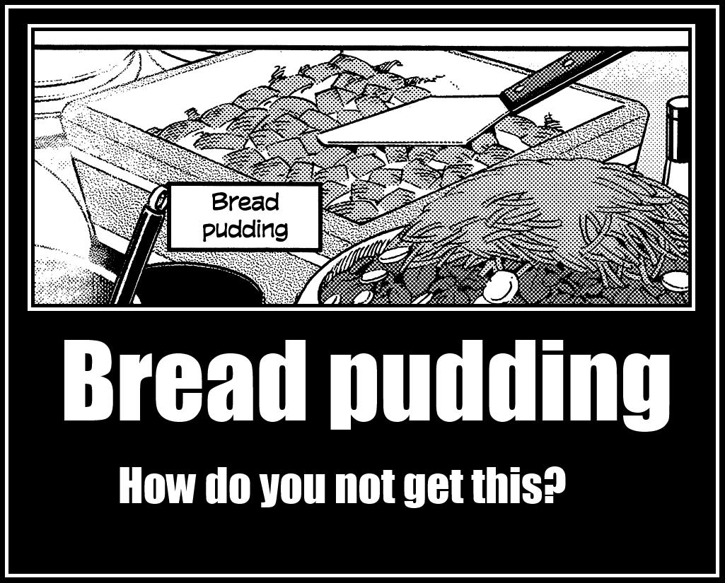 Bread pudding.. Sauce: Monster Musume no Iru Nichijou. HEW tht will Bitt INS?. Is something weird about bread and butter pudding? Bread pudding
