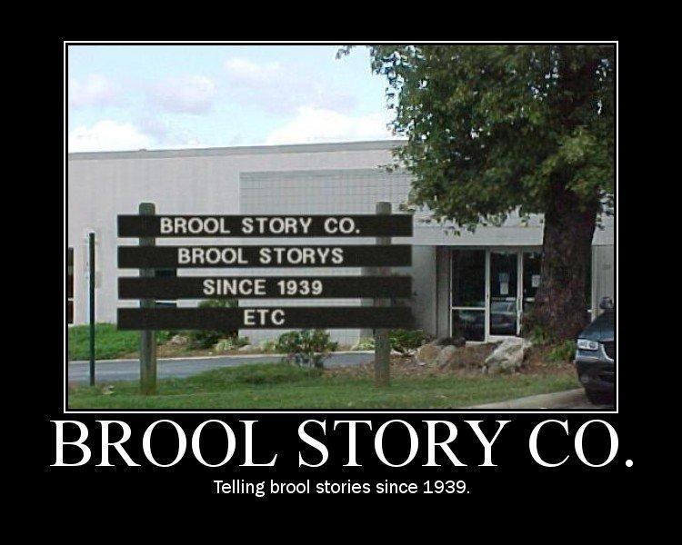 Brool Story Co.. Cool story bro!. BROOL STORY CO. BROOL STOOFS SINCE 1939 Telling brool stories since 1939.. you b cool, i b cool, we b cool togeather! cool story bro