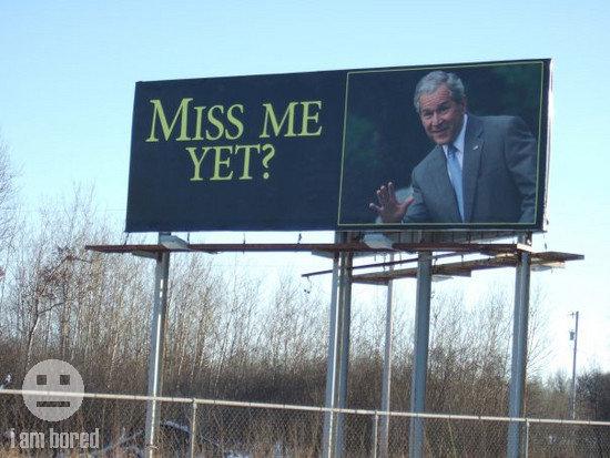 "Bush: Miss Me Yet?. Funny billboard in Minnesota. I'm not in favor of Bush. I just thought it was funny. Please don't thumbs down because ""I like Bush& obama bush chan lol fail win pedobear epic thread post FUNNYJUNK admin Porn Boobs fun"
