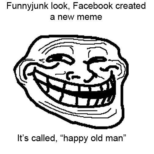 facebook meme. .. lol u returd, thatts from tumblr, butt it came frum 9gag newfig facebook meme troll