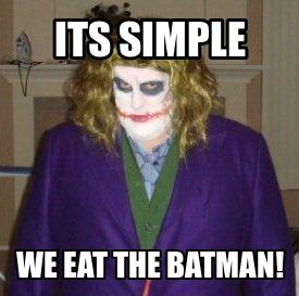 FatJoke. . WE EAT THE BATMAN!. I'm gonna make this pencil disappear.... eats pencil FatJoke WE EAT THE BATMAN! I'm gonna make this pencil disappear eats