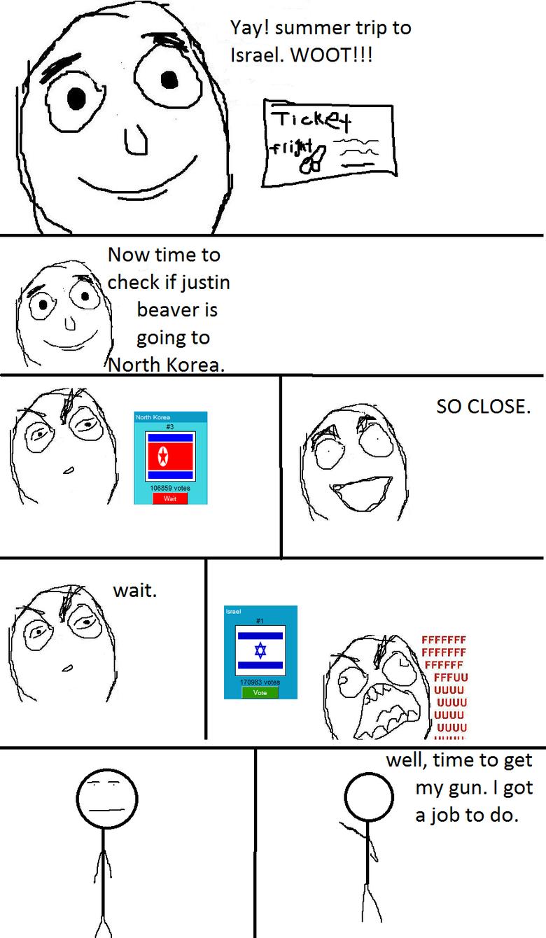 FFFFUUUUUU. true story!. Yay! summer trip to Israel. WOOT! l! Now time to check stjustin beaver is going to north Korea. SO CLOSE. FFCCFF i' i( alil) FFCCFF ugu funny comic ffffuuuuuu fail