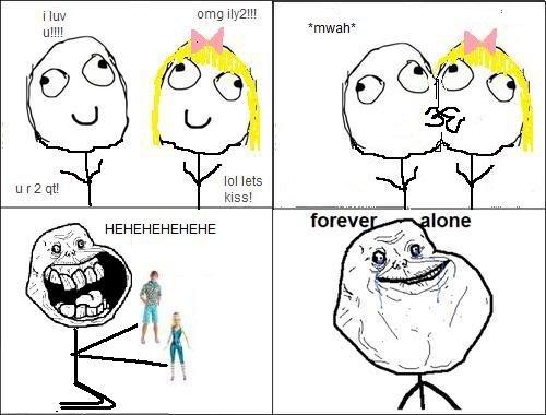 Forever alone. Too bad.. HAHAHAHAHA Forever alone Too bad HAHAHAHAHA