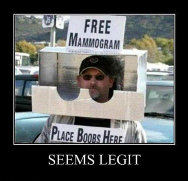 Free Mammogram. Seems legit. Not OC ;D. LEGIT Seems Legit mammogram