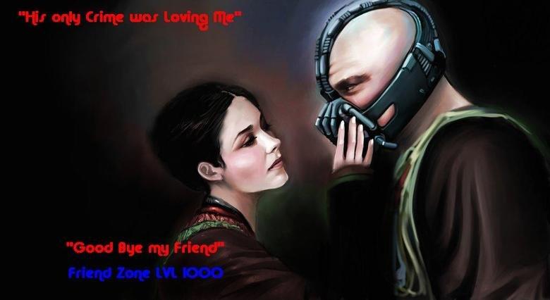Friend Zone LvL 1000 (Contains Spoiler). Spoiler alert From Dark Knight rises. Batman Bane Frie