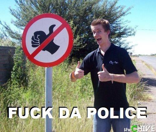 FUCK DA POLICE. em'. Fuck da tha poli