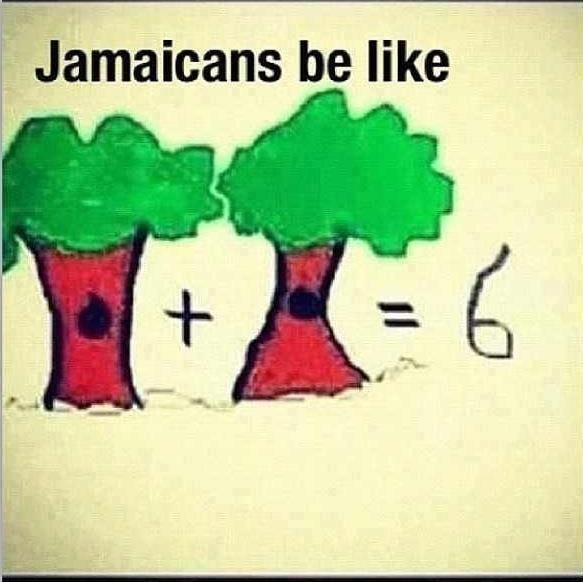 Jamaicans be like. tree plus tree eqwls six. Jamaicans be like Tree tre three funny