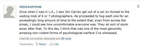 Jim Carrey = Not a known giver of fucks. . Ghee when I was in LA., I saw Jim Carrey get nut ? a ear an Sunset he we waiting nub ttf 6 er , He meted to hug each  jim carrey