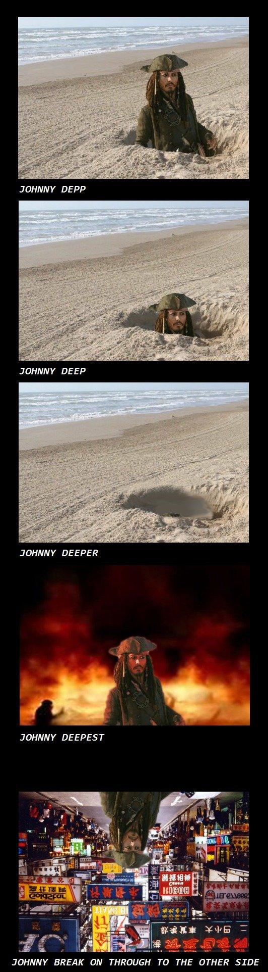 Johnny Depp. 60% OC. 40% made by FJ user evilhomer - /user/evilhomer - Props to him!. JOHNNY DEEPER JOHNNY DEEPEST johnny depp