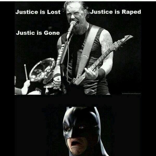 Justice is lost. hue hue hue hue. Justice is Lost '-' .3. 5?: -Justice is Raped Justin is Gone metallica batman justice Rape admin