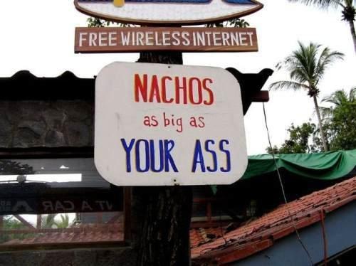 Nachos. . FREE WIRELESS INTERNET. must be some big nachos Nachos FREE WIRELESS INTERNET must be some big nachos