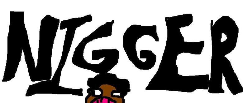 NIGGER. . nigger
