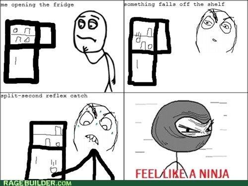 Ninja. True story. Ninja feel