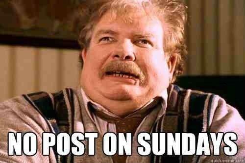 No Post on Sundays. No post on Sundays. Inn sum no post on sundays