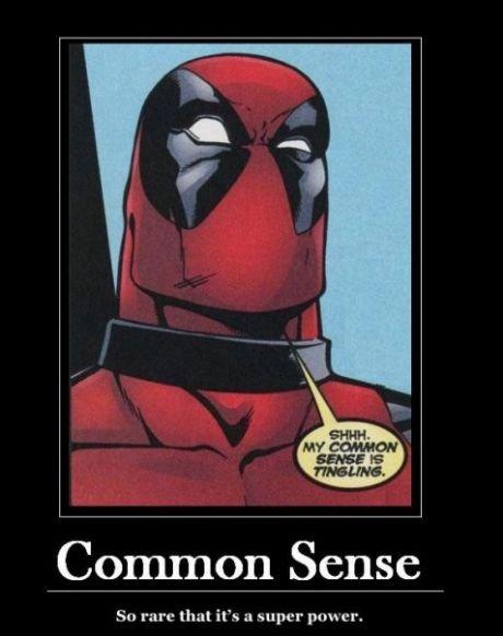 Nowadays. . Common Sense. it is for deadpool