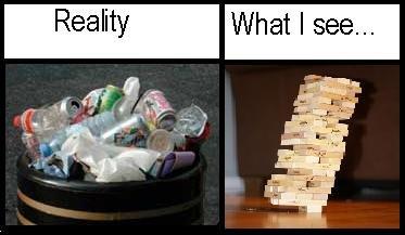 Reality vs Perception. Little idea I had recently.... Reality What I see. - Jenga n shit