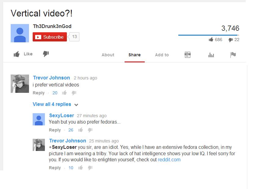 reddit.com. yeah i found this on youtube.. Vertical video?! 3, 746 13 Togas My I' Like . About Share Akihito & (tatt Trevor Johnson 2 hours ago i prefer vertica youtube fedora fag
