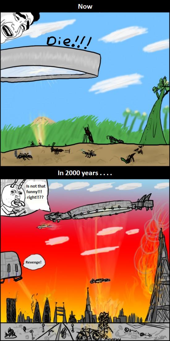 Revenge . . . sweet revenge . . .. As seen on cuantocabron.com. Now. 2000 Years xD OP: How do I evolution? Revenge future ants