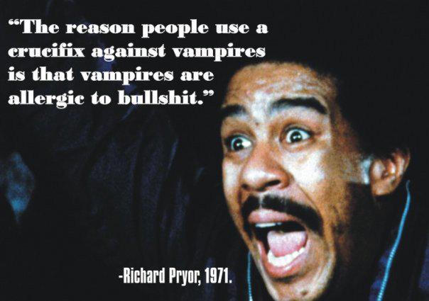 "richard pryor. vampires. The reasen [maple use a against vampire is that vampires are ' to bullshit."" mun: w. iall, lilli' iil/ I. Vampires face when richard pryor vampires Religion bullshiy"