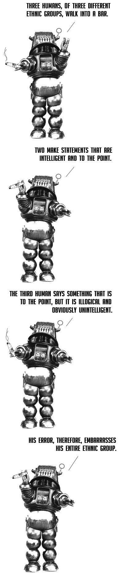 "Robot Puns. not oc, enjoy anyway. THREE , DE THREE |] Milt , WI] II Mill. FWD MIKE WIN ME HIE THIN] SETS THIN tli TI] THE HINT, BIN II IS wll[ HEII'. Iil III""!  Robot"