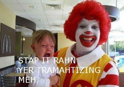 Ronald McDonald.. STAP IT RAHN. mc donalds crying baby