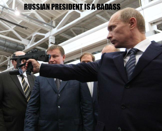 Russian President is a Badass. .. now 140% more badass.. Russian President is a Badass rusky gun holding foreign