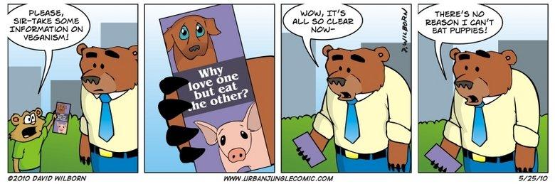 Veganism. screw vegans, i wanna eat a puppy.. a DH Arel' EAT % funny Bear pig vegan Puppy