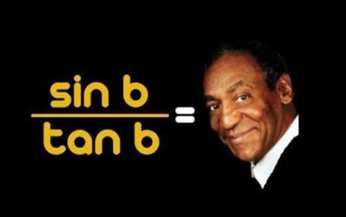 Zeep-zap-zoobity-bop. I see it.. an b = tan b. My favorite actor and comedian, Bill Cosineb! bill cosby math