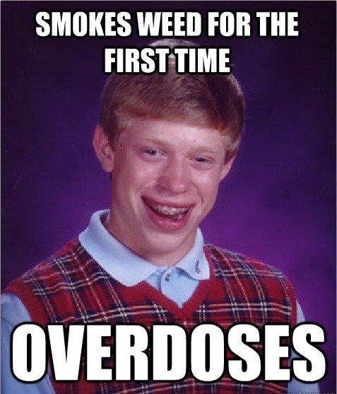 "Bad luck Brian OC. Man this kid has it rough. min PM m Iha,. inb4 'You can't OD on weed"" i Love this meme"