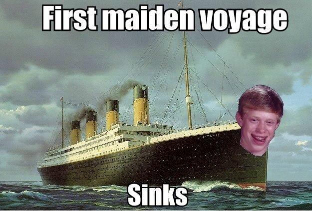 Bad Luck Titanic. . First maiden voyage Bad Luck Brian Titanic