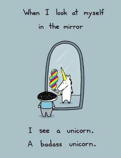 Badass Unicorn. . I an at myself in line mirror I see a unicorn. A unicorn. Badass Unicorn I an at myself in line mirror see a unicorn A