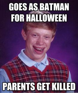Bat Luck Brian. . was Foil bad Luck brian Parents killed batman Halloween