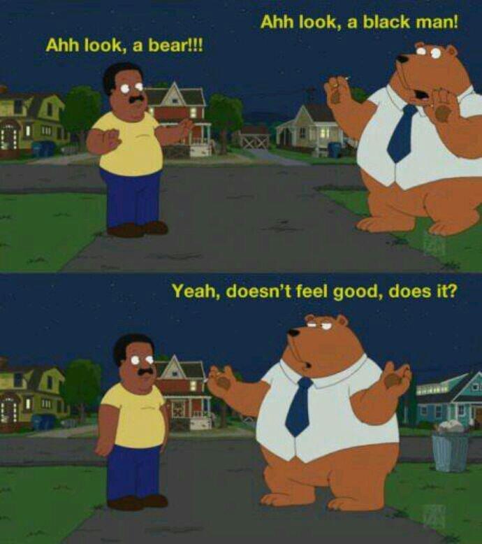 Bear. . Ahh look, a black man! Aim look, a bear!!! Yeah, doesit' t feet good, does it? Bear Ahh look a black man! Aim bear!!! Yeah doesit' t feet good does it?