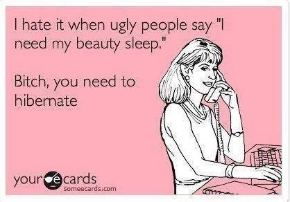 """beauty sleep. . i hate ugly pet? ple say """"l y sleep,"""" E 'aai) ciivil Bitch, we need be hibernate. then I reply were human we cant do that .... wait beauty sleep i hate ugly pet? ple say """"l y """" E 'aai) ciivil Bitch we need be hibernate then I reply were human cant do that wait"""