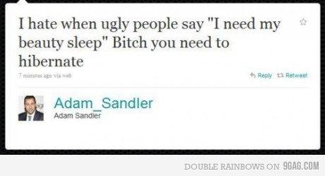 """Beauty Sleep.. :3. I hate when ugly people say """"I need my beauty sleep"""" Bitch you need to hibernate Adam Sandler Mam moi Beauty Sleep :3 I hate when ugly people say """"I need my beauty sleep"""" Bitch you to hibernate Adam Sandler Mam moi"""