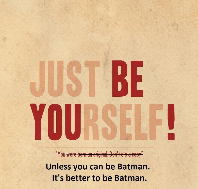 Because I am Batman.. The tags are Batman.. IS I Unless you can be Batman. It' s better to be Batman. batman