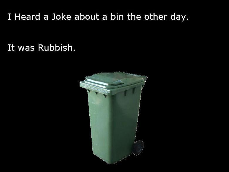 Bin Joke. Too Corny?.. It's pure junk joke about a bin