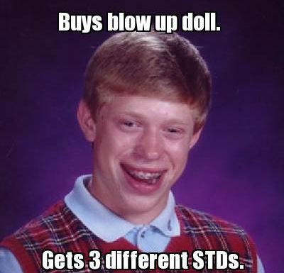 blow up doll. Just got an STD from my ex.. Bulls ttl. t.. dull nattering STIR. 1 l blow up brian