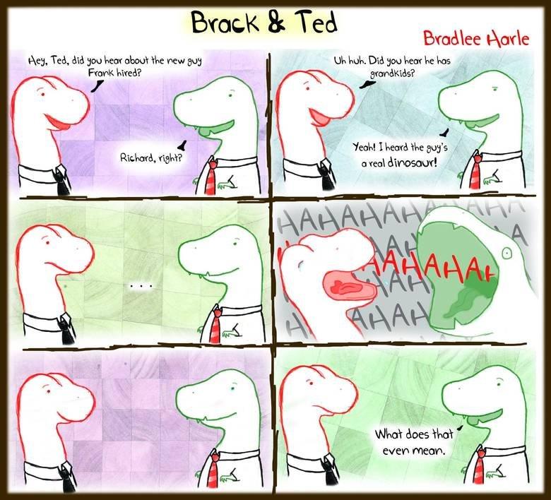 Brack&Ted. I'm Bradlee Harle.. Brace b Ted Bradley Earle Rey, Ted, did goo hem' about We new may J, huh. Did you hem' he has : Froot hired? ? / l Yeah! Head We  brackandted comic dinosaurs Office